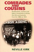Comrades and Cousins: Globalization, Workers and Labour Movements in Britain, the USA and Australia from the 1880s to 1914