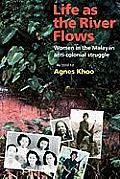 Life as the River Flows: Women in the Malayan Anti-Colonial Struggle