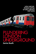 Plundering London Underground: New Labour, Private Capital and Public Service 1997-2010