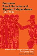 European Revolutionaries and Algerian Independence: 1954-1962