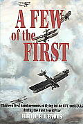Few of the First The Story of the Royal Flying Corps & the Royal Naval Air Service in the First World War