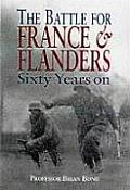 Battle for France and Flanders: Sixty Years on