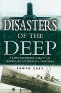Disasters of the Deep a Comprehensive Survey of Submarine Accidents &