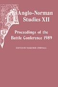 Anglo-Norman Studies XII: Proceedings of the Battle Conference 1989