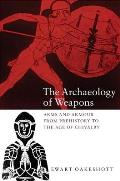 Archaeology of Weapons Arms & Armor from Prehistory to the Age of Chivalry