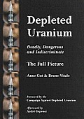 Depleted Uranium Deadly Dangerous & Indiscriminate the Full Picture