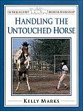 Handling the Untouched Horse (Intelligent Horsemanship with Kelly Mark)