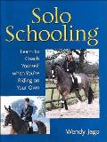 Solo Schooling Learn to Coach Yourself When Youre Riding on Your Own