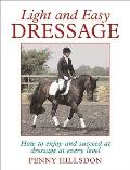 Light and Easy Dressage: How to Enjoy and Succeed at Dressage at Every Level