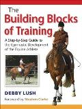 Building Blocks of Training: A Step-By-Step Guide to the Gymnastic Development of the Equine Athlete
