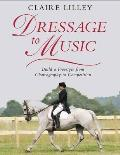Dressage to Music: Build a Freestyle from Choreography to Competition