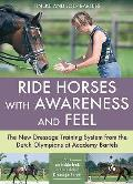 Ride Horses With Awareness and Feel: the New Dressage Training System From the Dutch Olympians At Academy Bartels