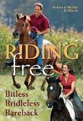 Riding Free: Bitless, Bridleless and Bareback. Andrea and Markus Eschbach