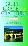 Guilt, Grace & Gratitude: Lectures on the Heidelberg Catechism