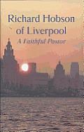 Richard Hobson of Liverpool: A Faithful Pastor