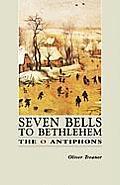 Seven Bells to Bethlehem: The O Antiphons