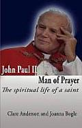 John Paul II, Man of Prayer. the Spiritual Life of a Saint