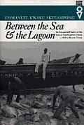 Between the Sea & the Lagoon An Eco Social History of the Anlo of Southeastern Ghana C1850 to Recent Times