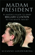 Madam President Is America Ready to Send Hillary Clinton to the White House