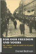 For Our Freedom and Yours - Jewish Labour Bund in Poland 1939-1949