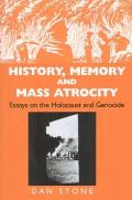 History, Memory and Mass Atrocity: Essays on the Holocaust and Genocide