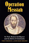 Operation Messiah: St Paul, Roman Intelligence and the Birth of Christianity