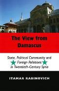 The View from Damascus - State, Political Community and Foreign Relations in Modern and Contemporary Syria (Second Edition)