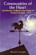Communities of the Heart: The Rhetoric of Myth in the Fiction of Ursula K Le Guin