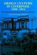 Design Culture in Liverpool 1888-1914: The Origins of the Liverpool School of Architecture