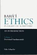 Baha'i Ethics in Light of Scripture Volume 1