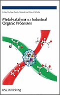 Metal-Catalysis in Industrial Organic Processes: Rsc