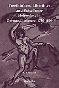 Freethinkers, Libertines and Schw Rmer: Heterodoxy in German Literature, 1750-1800