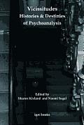 Vicissitudes: Histories and Destinies of Psychoanalysis
