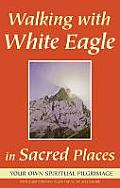 Walking With White Eagle in Sacred Places: a Spiritual Pilgrimage