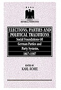 Elections, Parties and Political Traditions: Social Foundations of German Parties and Party Systems, 1867-1987