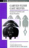 Carved Flesh / Cast Selves: Gendered Symbols and Social Practices
