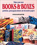 How to Make Your Own Books and Boxes: Portfolios, Photograph Albums and Decorative Papers