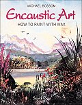Encaustic Art How To Paint With Wax