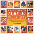 The Encyclopedia of Acrylic Techniques: A Unique A-Z Directory of Acrylic Techniques with Step-By-Step Guidance on Their Use Cover