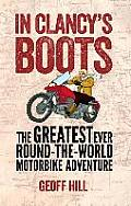 In Clancy's Boots: The Greatest Ever Round-The-World Motorbike Adventure