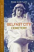 Belfast City Cemetery: The History of Belfast, Written in Stone