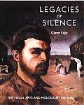 Legacies of Silence The Visual Arts & Holocaust Memory