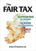 The Fair Tax: Supported by History, Agreed by Economists, Feared by the 1%