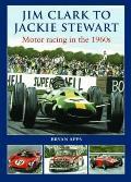 Jim Clarke To Jackie Stewart: Motor Racing in the 1960's