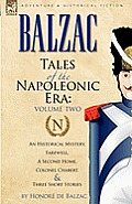 Tales of the Napoleonic Era: 2-An Historical Mystery, Farewell, a Second Home, Colonel Chabert and Three Short Stories