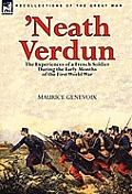 Neath Verdun: The Experiences of a French Soldier During the Early Months of the First World War