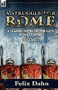 A Struggle For Rome: A Classic Novel Of The Late Roman Empire-Volume 1 by Felix Dahn