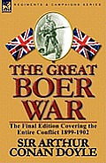 The Great Boer War: The Final Edition Covering The Entire Conflict 1899-1902 by Arthur Conan Doyle