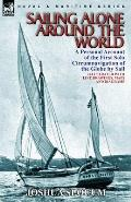 Sailing Alone Around the World: A Personal Account of the First Solo Circumnavigation of the Globe by Sail