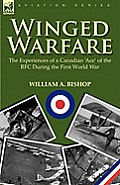 Winged Warfare: The Experiences of a Canadian 'Ace' of the RFC During the First World War
